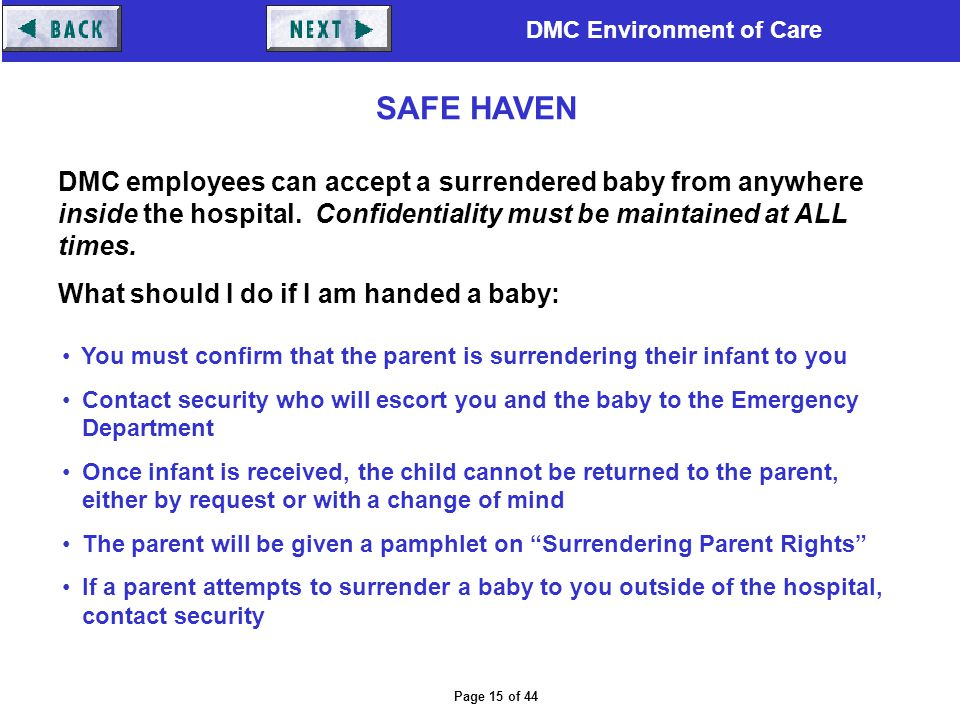 SAFE HAVEN DMC employees can accept a surrendered baby from anywhere inside the hospital. Confidentiality must be maintained at ALL times.