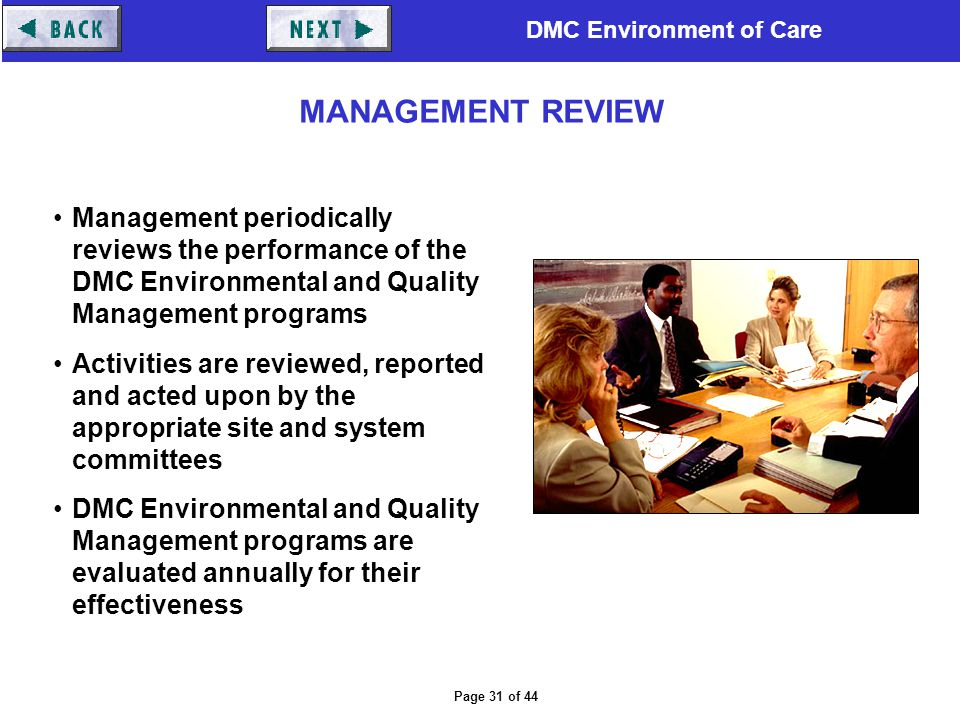 MANAGEMENT REVIEW Management periodically reviews the performance of the DMC Environmental and Quality Management programs.