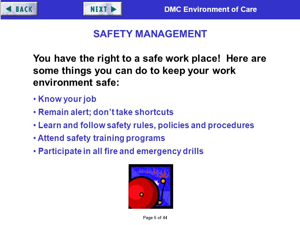 SAFETY MANAGEMENT You have the right to a safe work place! Here are some things you can do to keep your work environment safe:
