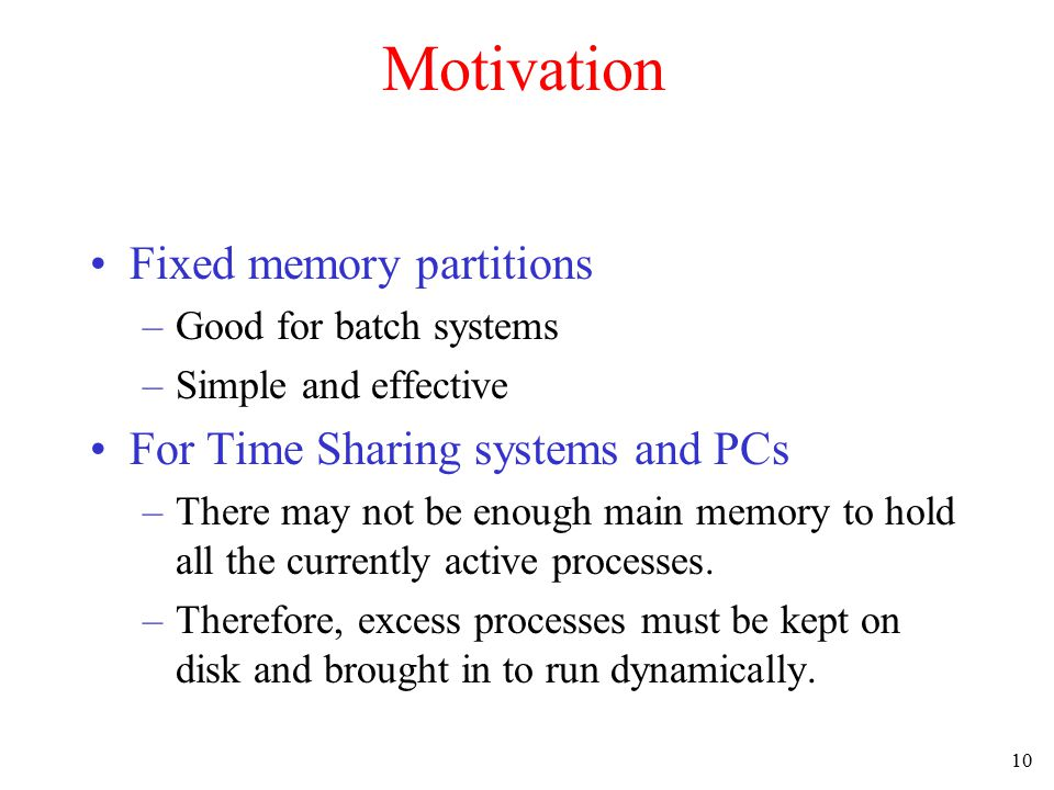 Motivation Fixed memory partitions For Time Sharing systems and PCs
