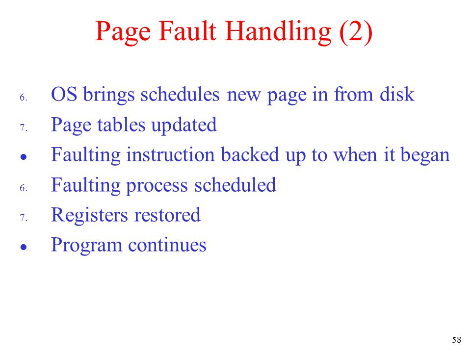 Page Fault Handling (2) OS brings schedules new page in from disk