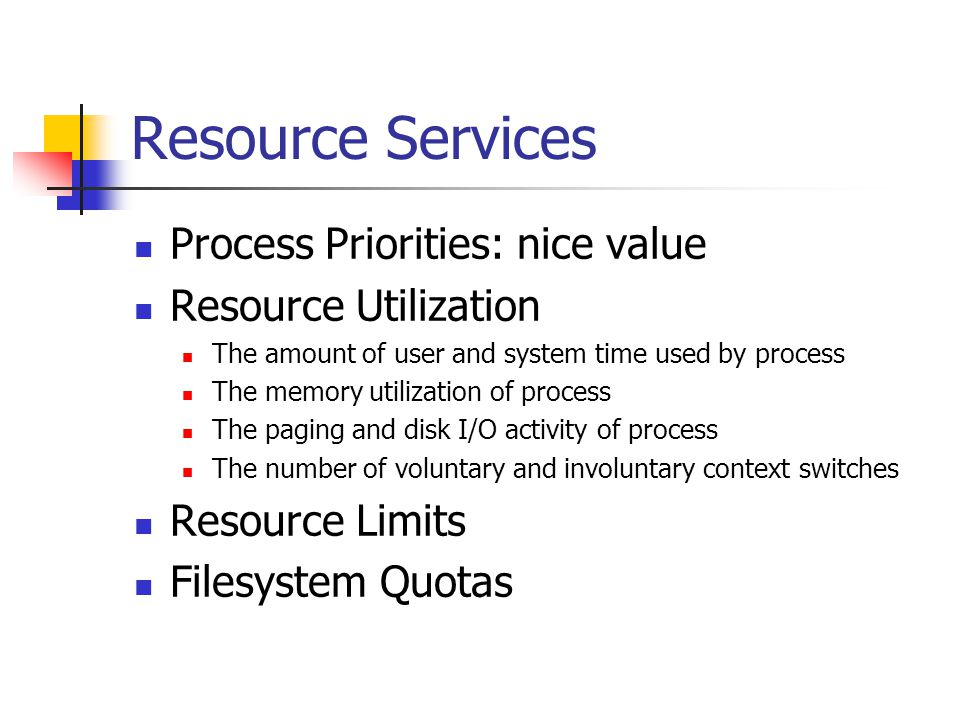 Resource Services Process Priorities: nice value Resource Utilization