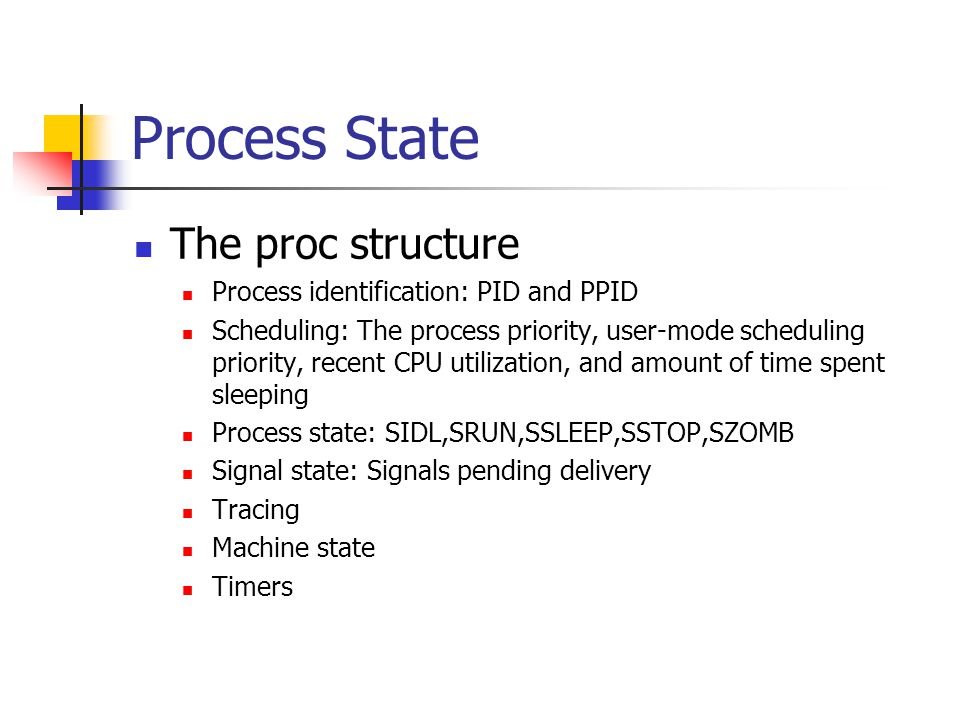 Process State The proc structure Process identification: PID and PPID