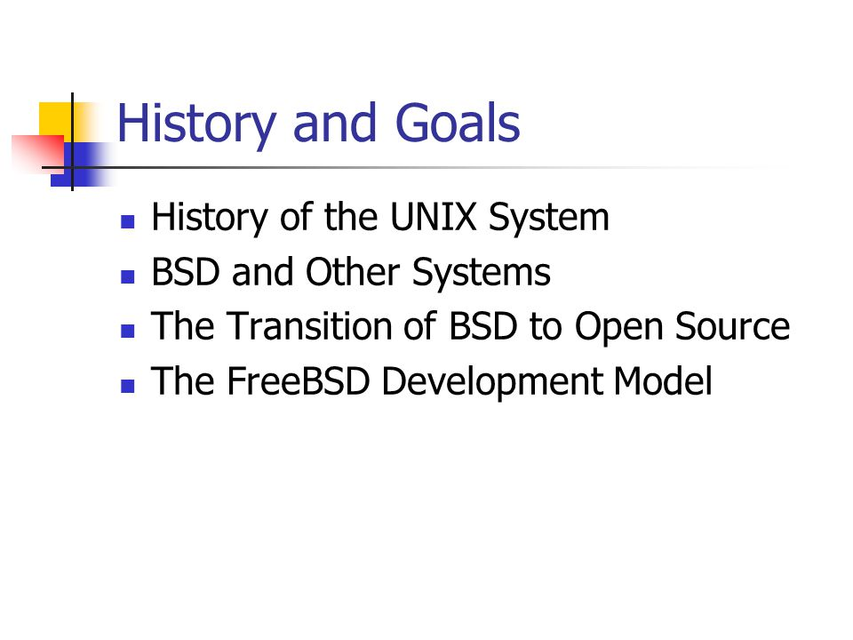 History and Goals History of the UNIX System BSD and Other Systems