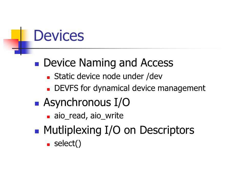 Devices Device Naming and Access Asynchronous I/O