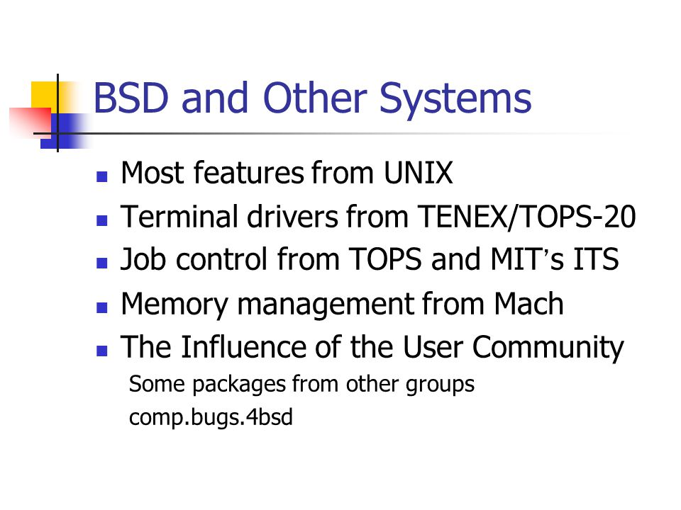BSD and Other Systems Most features from UNIX
