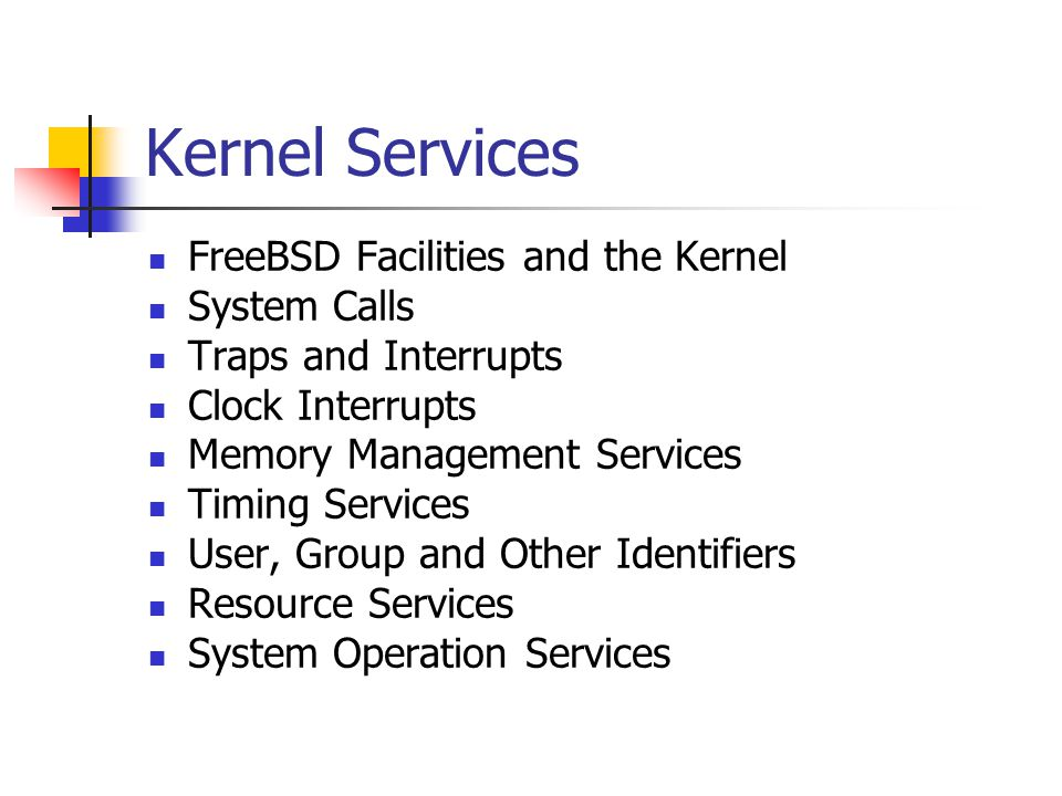 Kernel Services FreeBSD Facilities and the Kernel System Calls