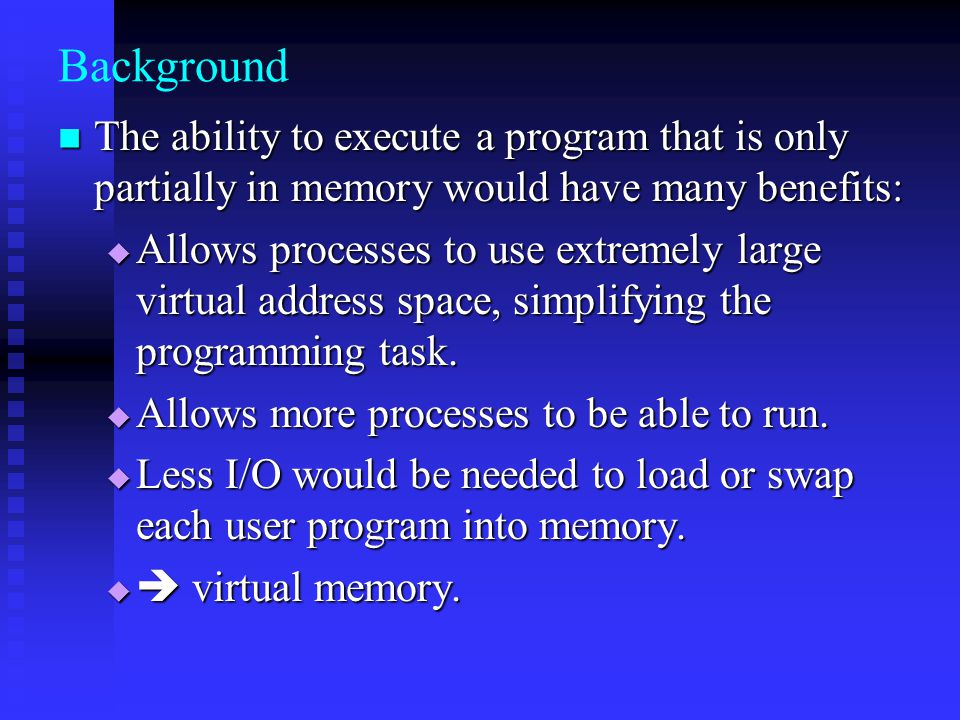 Background The ability to execute a program that is only partially in memory would have many benefits: