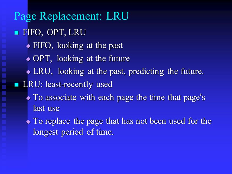 Page Replacement: LRU FIFO, OPT, LRU FIFO, looking at the past