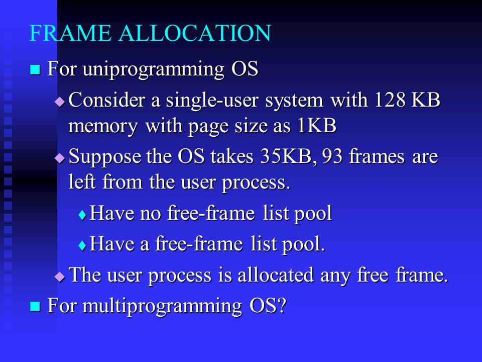FRAME ALLOCATION For uniprogramming OS