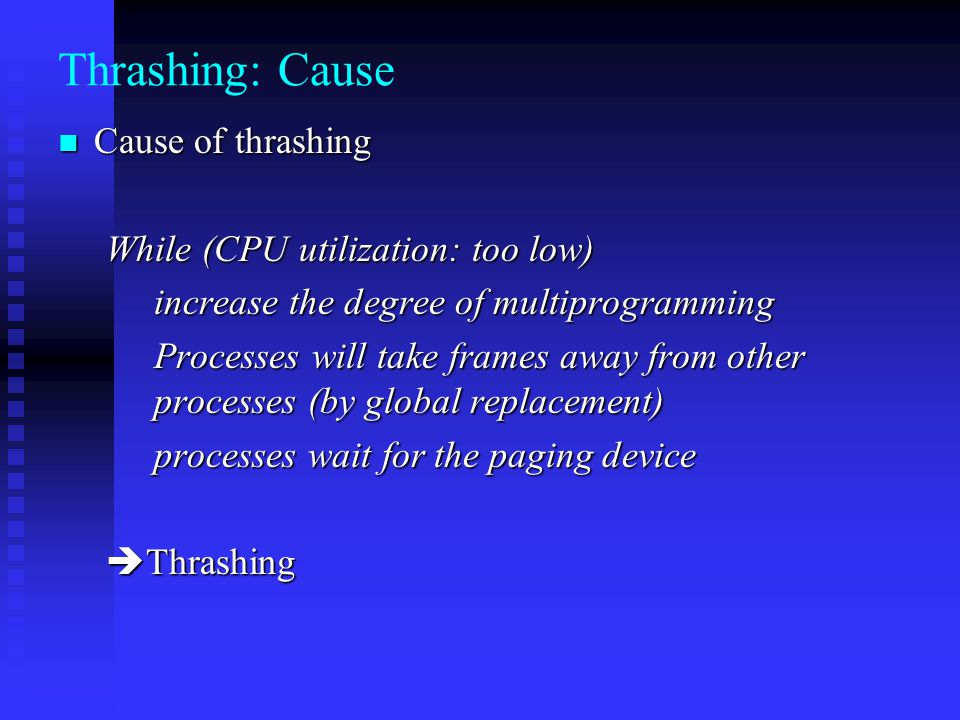 Thrashing: Cause Cause of thrashing While (CPU utilization: too low)