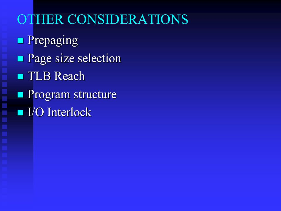 OTHER CONSIDERATIONS Prepaging Page size selection TLB Reach