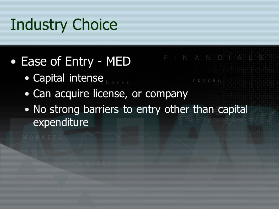 Industry Choice Ease of Entry - MED Capital intense
