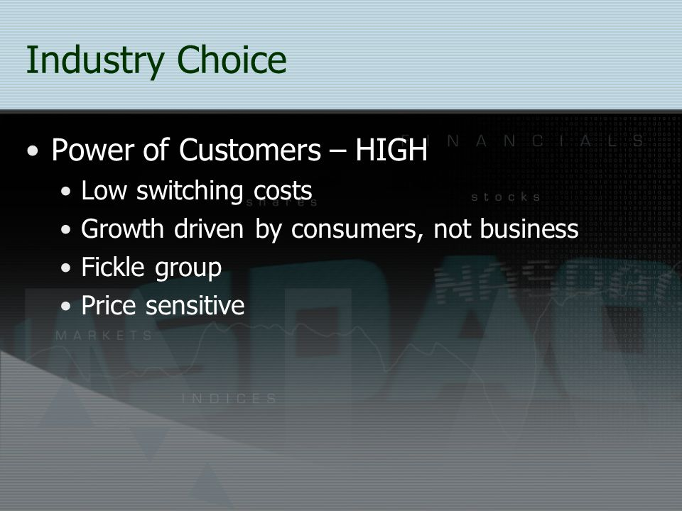 Industry Choice Power of Customers – HIGH Low switching costs