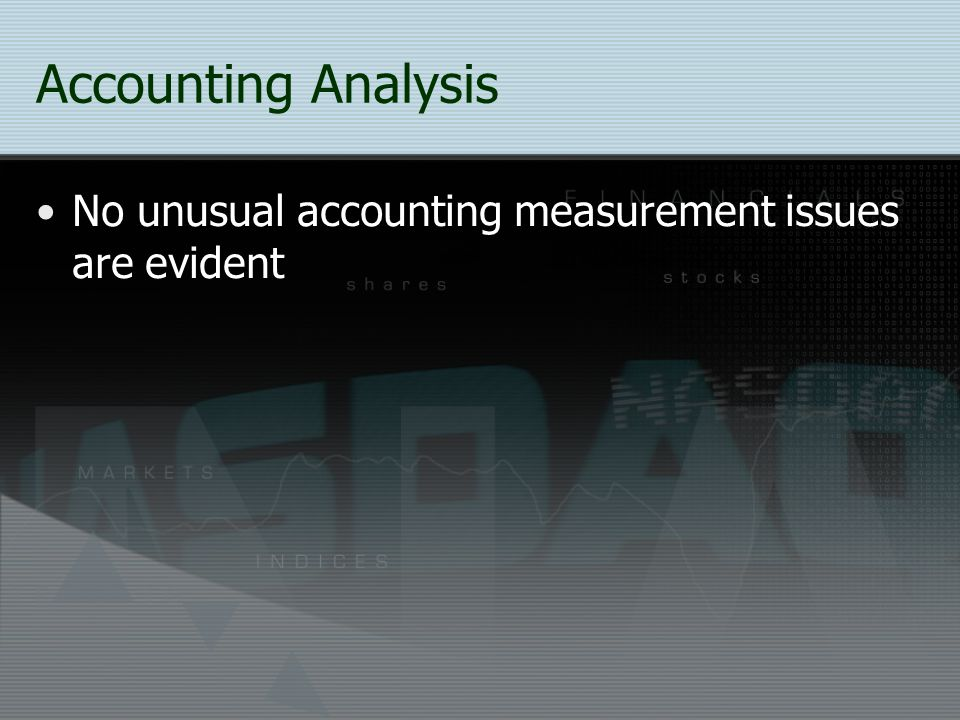 Accounting Analysis No unusual accounting measurement issues are evident
