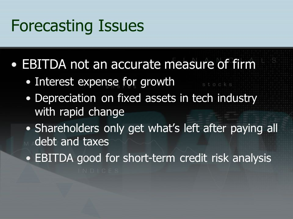 Forecasting Issues EBITDA not an accurate measure of firm