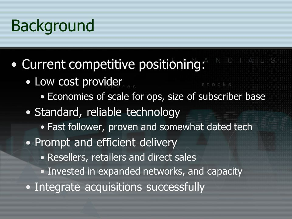 Background Current competitive positioning: Low cost provider