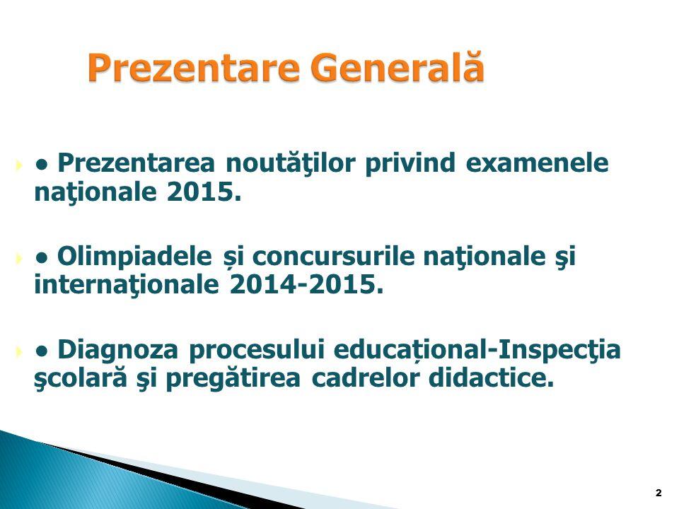 Prezentare Generală ● Prezentarea noutăţilor privind examenele naţionale 2015.