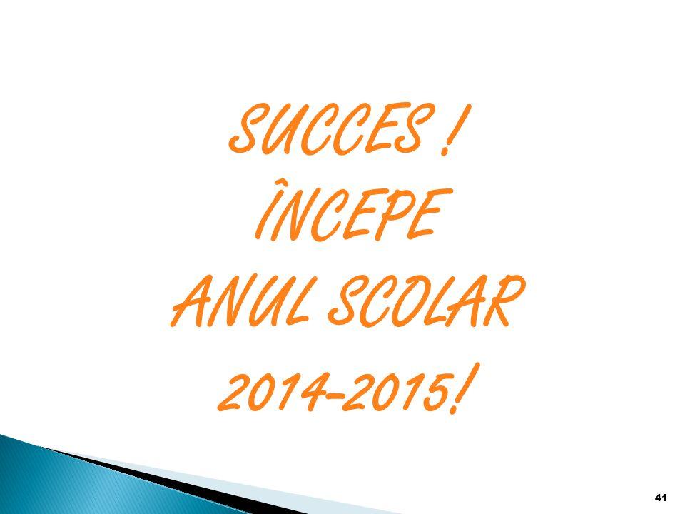 SUCCES ! ÎNCEPE ANUL SCOLAR 2014-2015!