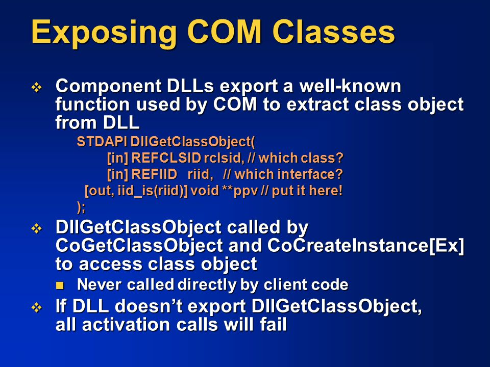 Exposing COM Classes Component DLLs export a well-known function used by COM to extract class object from DLL.