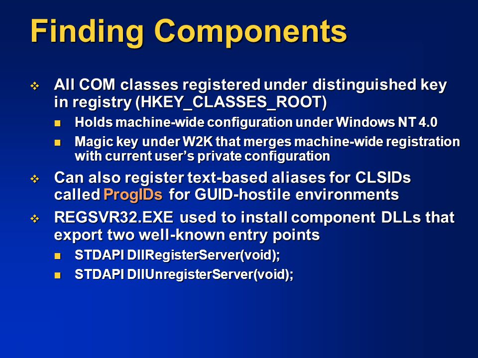 Finding Components All COM classes registered under distinguished key in registry (HKEY_CLASSES_ROOT)