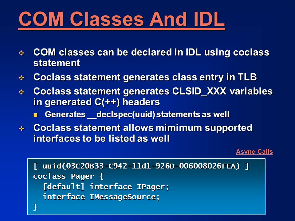 COM Classes And IDL COM classes can be declared in IDL using coclass statement. Coclass statement generates class entry in TLB.