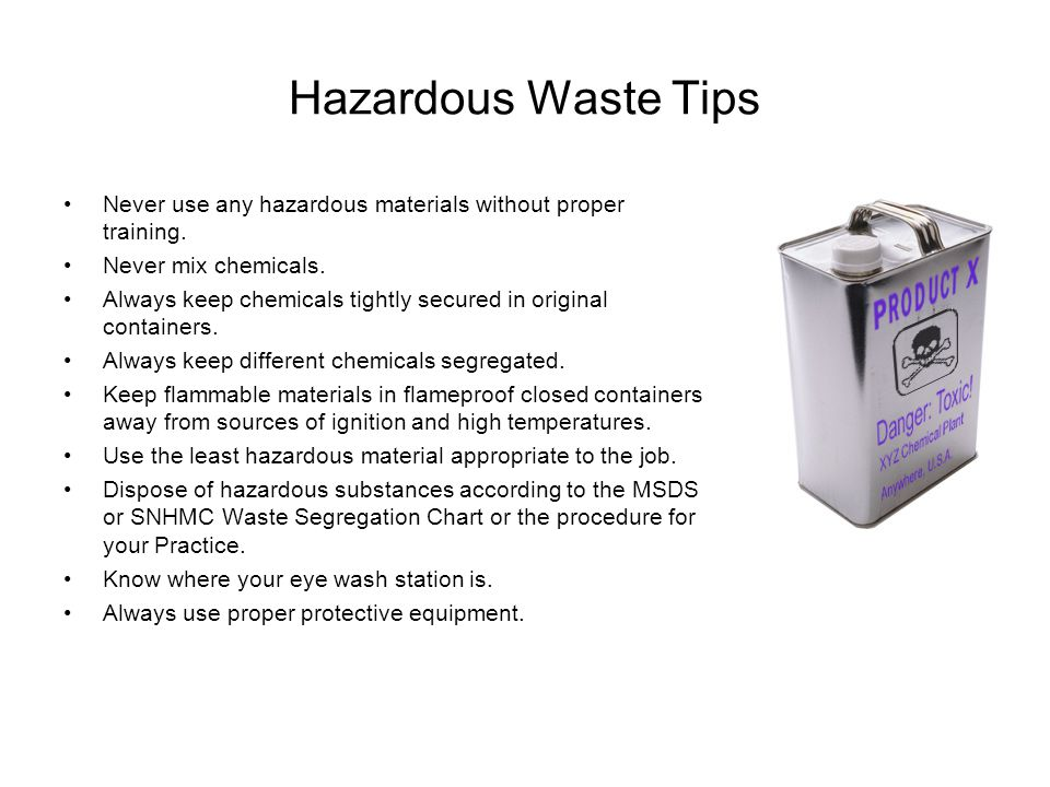 Hazardous Waste Tips Never use any hazardous materials without proper training. Never mix chemicals.