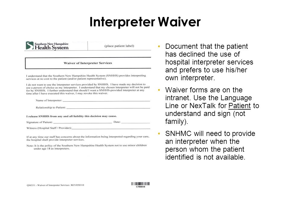 Interpreter Waiver Document that the patient has declined the use of hospital interpreter services and prefers to use his/her own interpreter.