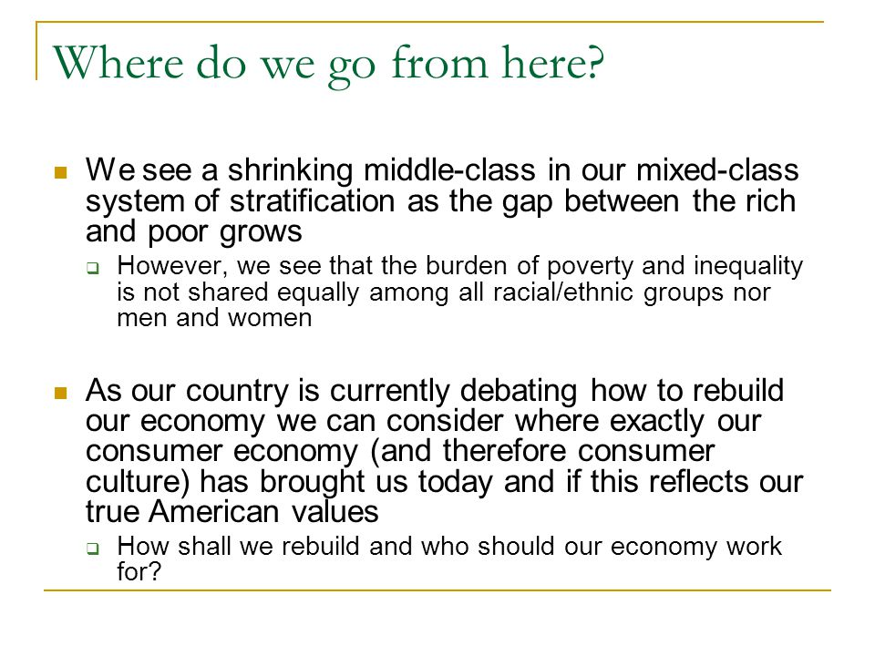 Where do we go from here We see a shrinking middle-class in our mixed-class system of stratification as the gap between the rich and poor grows.