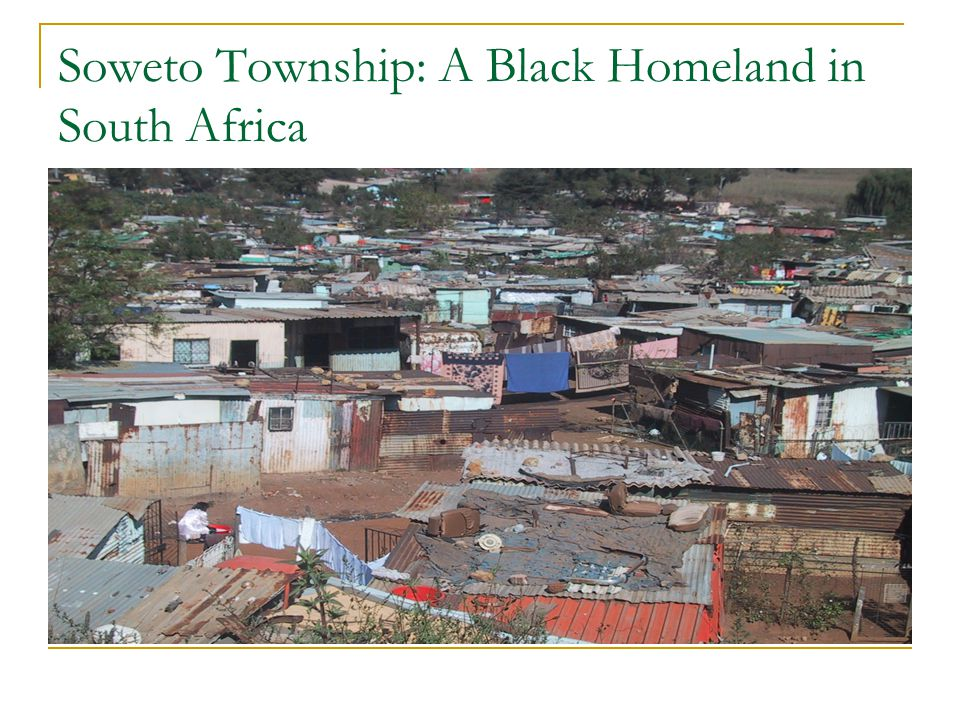 Soweto Township: A Black Homeland in South Africa