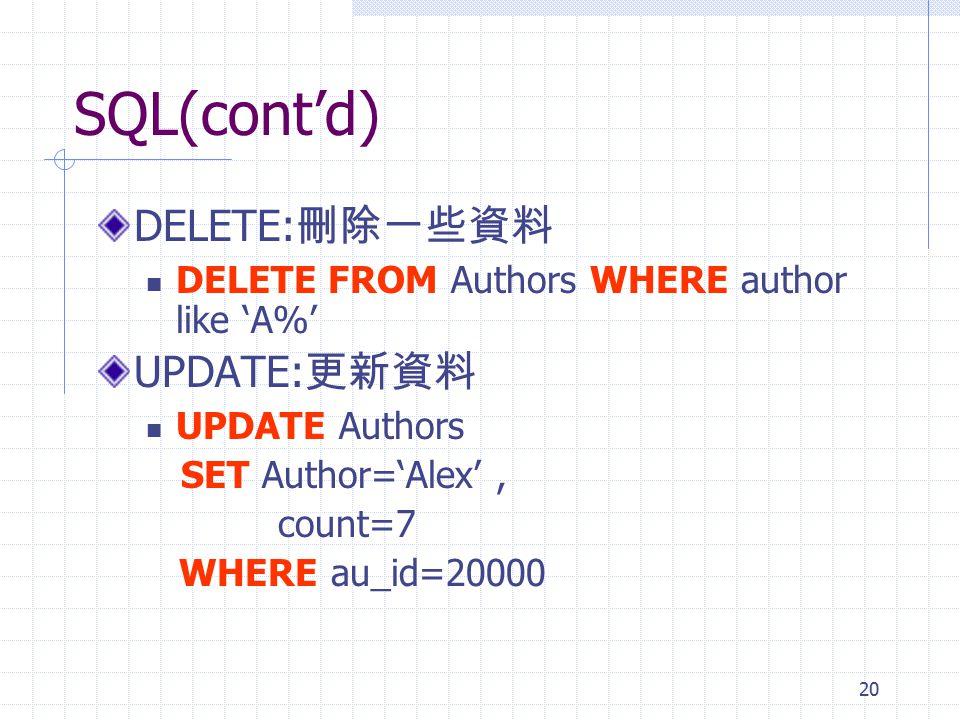 SQL(cont'd) DELETE:刪除一些資料 UPDATE:更新資料