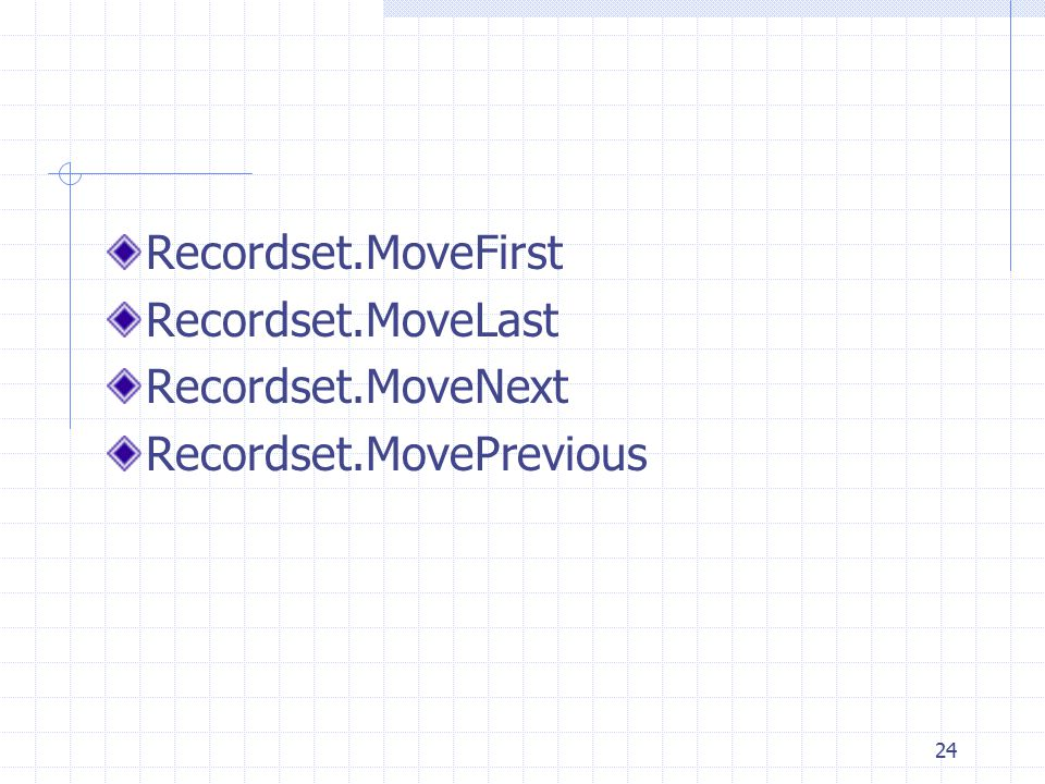 Recordset.MoveFirst Recordset.MoveLast Recordset.MoveNext Recordset.MovePrevious