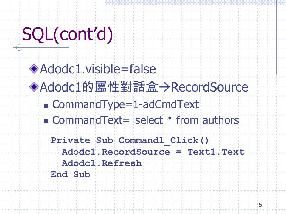 SQL(cont'd) Adodc1.visible=false Adodc1的屬性對話盒RecordSource