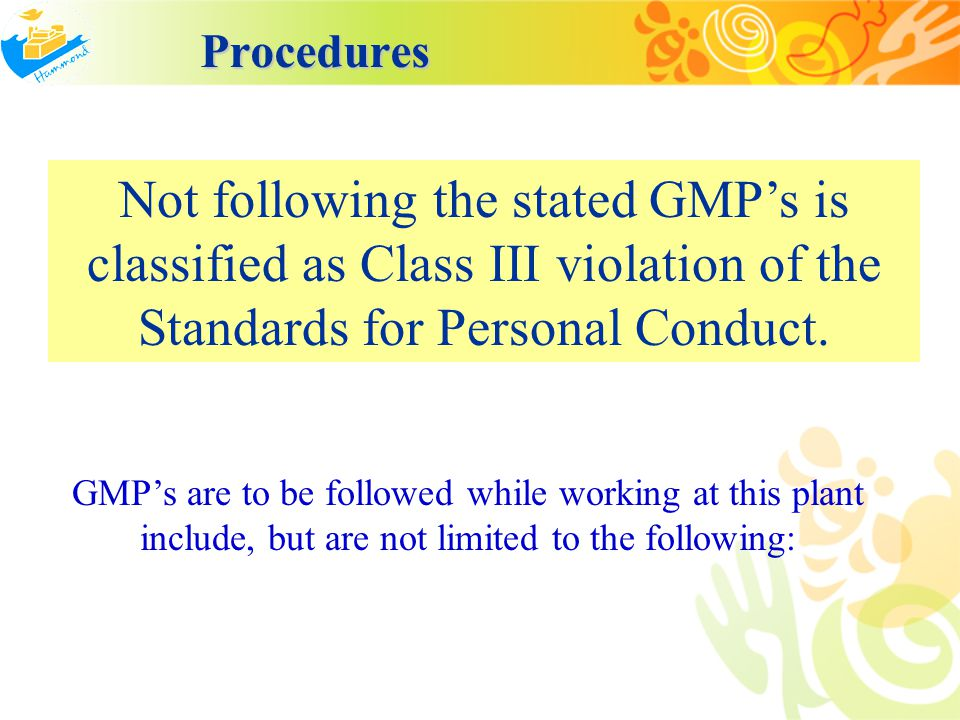 Procedures Not following the stated GMP's is classified as Class III violation of the Standards for Personal Conduct.