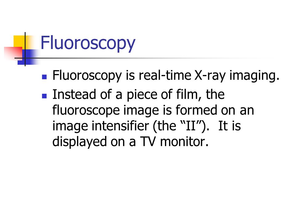 Fluoroscopy Fluoroscopy is real-time X-ray imaging.