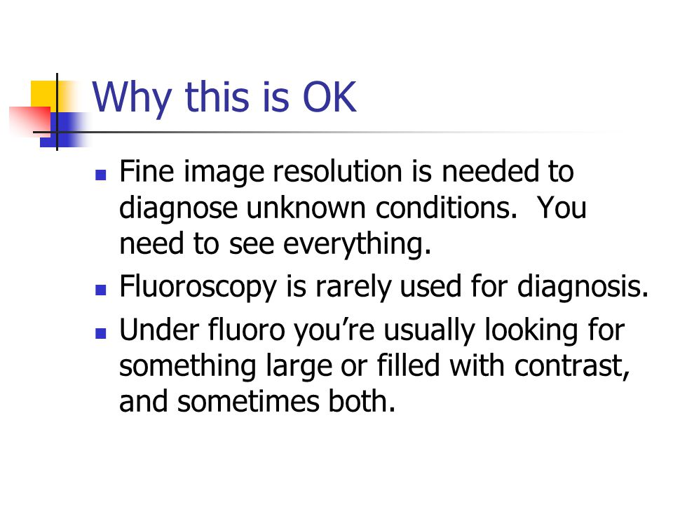 Why this is OK Fine image resolution is needed to diagnose unknown conditions. You need to see everything.