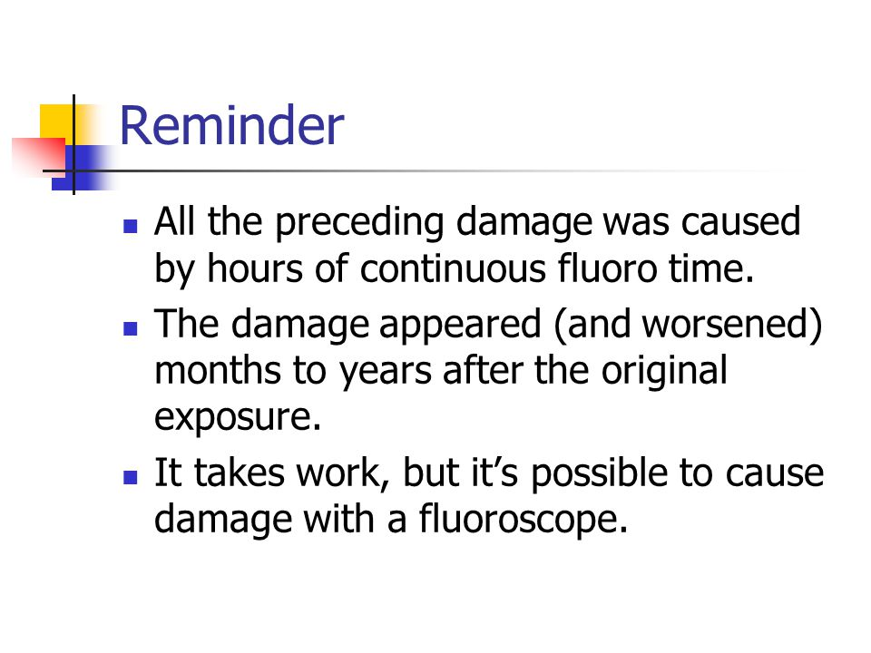 Reminder All the preceding damage was caused by hours of continuous fluoro time.