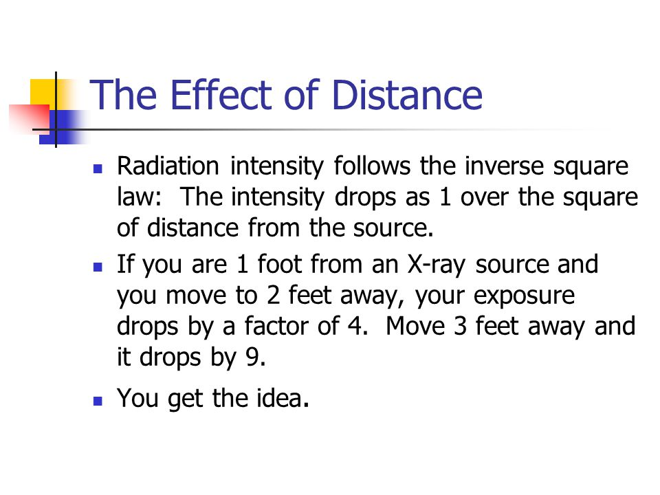 The Effect of Distance Radiation intensity follows the inverse square law: The intensity drops as 1 over the square of distance from the source.