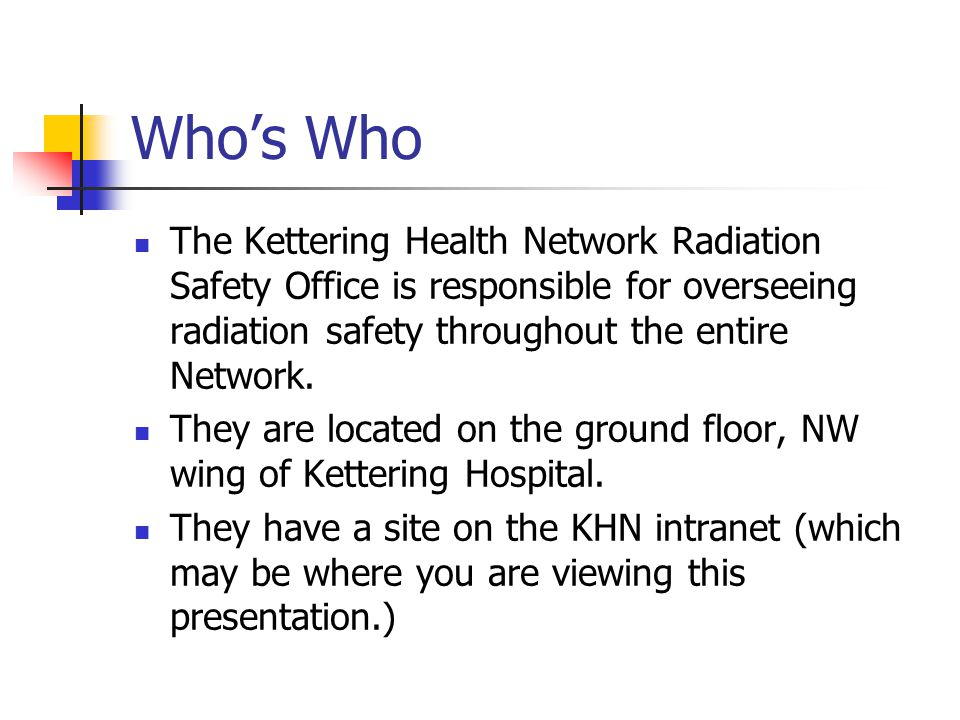 Who's Who The Kettering Health Network Radiation Safety Office is responsible for overseeing radiation safety throughout the entire Network.