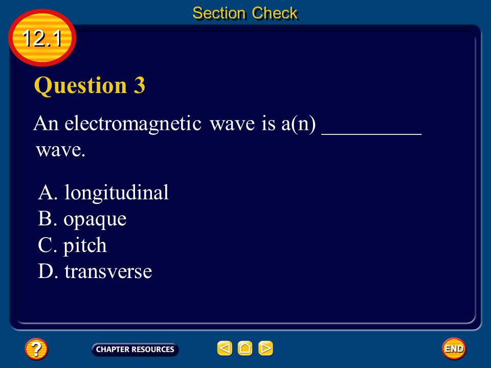 Question 3 12.1 An electromagnetic wave is a(n) _________ wave.