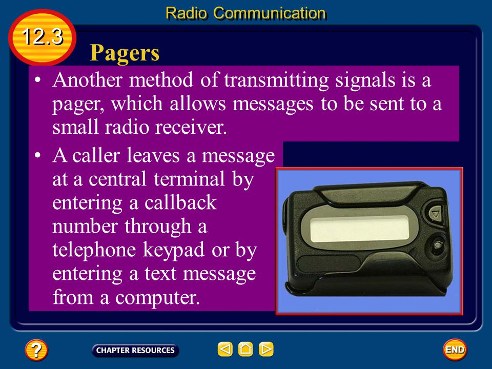 Radio Communication 12.3. Pagers. Another method of transmitting signals is a pager, which allows messages to be sent to a small radio receiver.