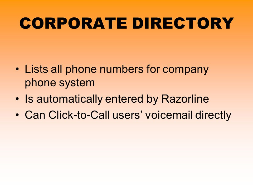 CORPORATE DIRECTORY Lists all phone numbers for company phone system