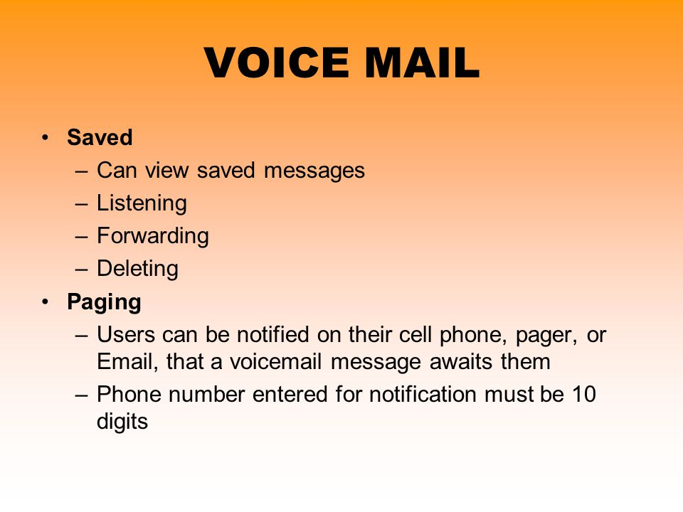 VOICE MAIL Saved Can view saved messages Listening Forwarding Deleting