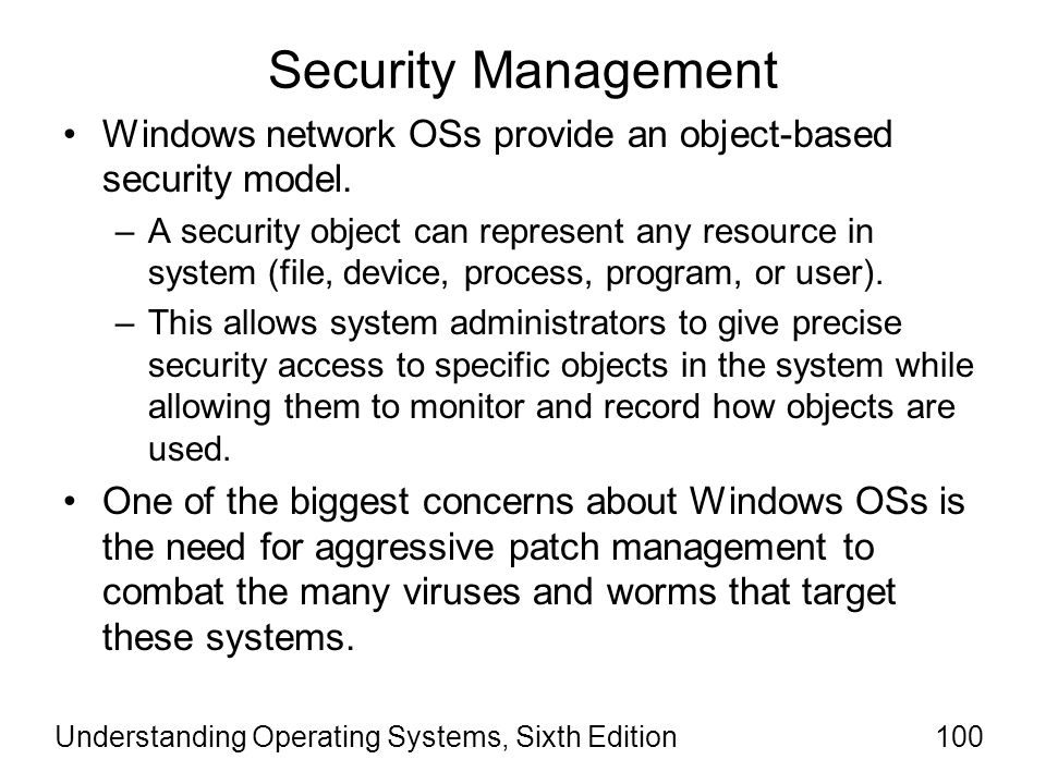 Security Management Windows network OSs provide an object-based security model.