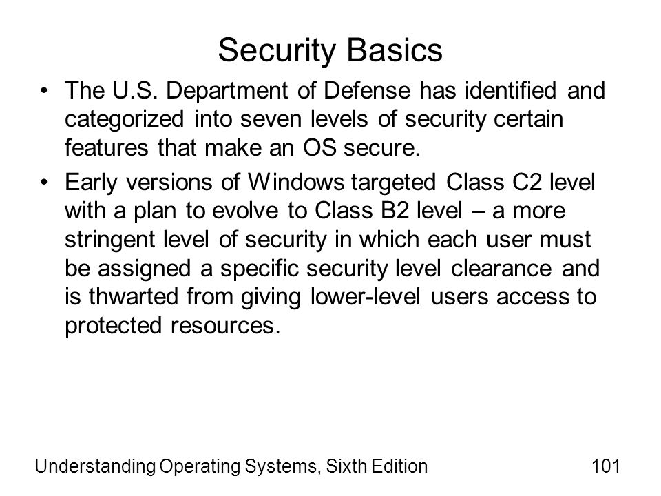 Security Basics The U.S. Department of Defense has identified and categorized into seven levels of security certain features that make an OS secure.