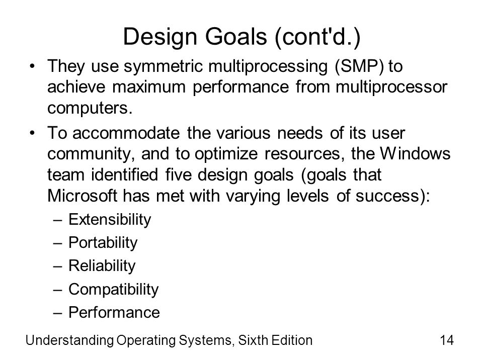 Design Goals (cont d.) They use symmetric multiprocessing (SMP) to achieve maximum performance from multiprocessor computers.
