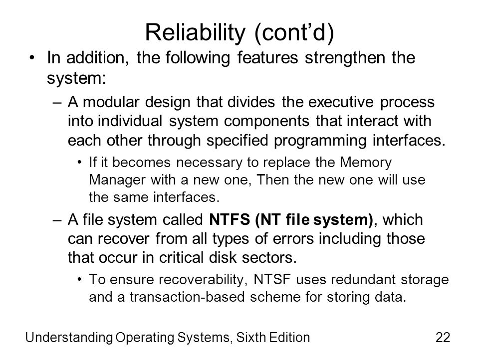 Reliability (cont'd) In addition, the following features strengthen the system: