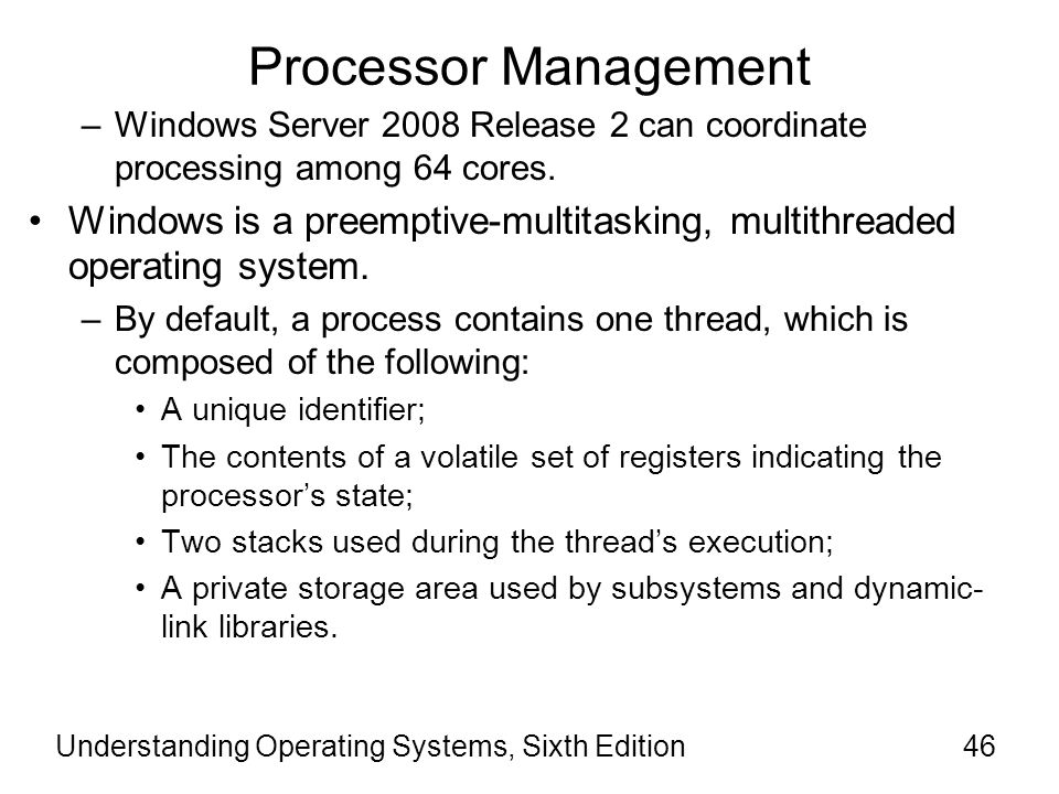 Processor Management Windows Server 2008 Release 2 can coordinate processing among 64 cores.