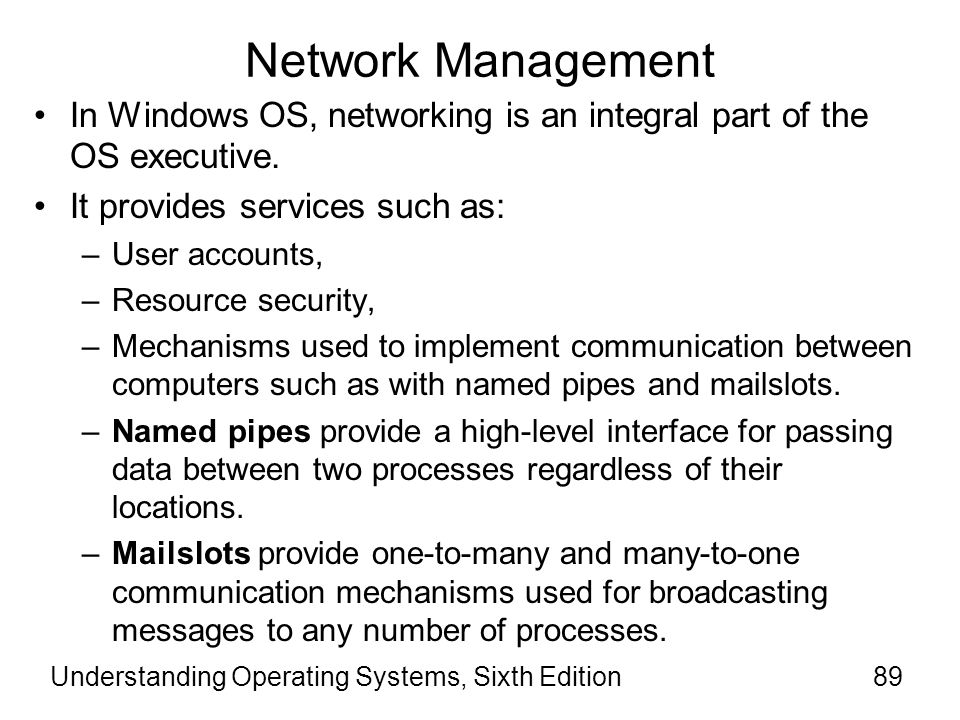 Network Management In Windows OS, networking is an integral part of the OS executive. It provides services such as: