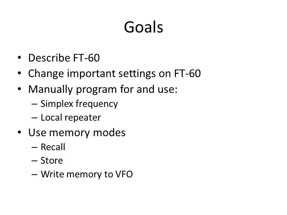 Goals Describe FT-60 Change important settings on FT-60